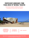 """""""Puerto Rico's Hurricanes: From Fiscal Crisis to 'Natural' Disaster"""""""
