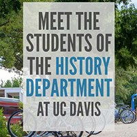 Meet the Students of the History Department at UC Davis