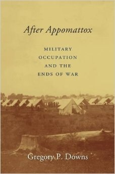 After Appomattox: Military Occupation and the Ends of War