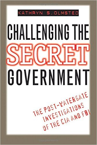 Challenging the Secret Government: The Post-Watergate Investigations of the CIA and FBI