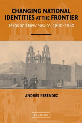 Changing National Identities at the Frontier: Texas and New Mexico, 1800-1850