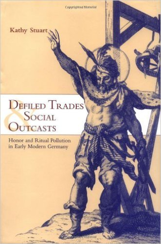 Defiled Trades and Social Outcasts: Honor and Ritual Pollution in Early Modern Germany