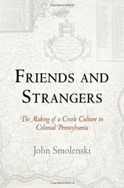 Friends and Strangers: The Making of a Creole Culture in Colonial Pennsylvania