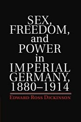 Sex, Freedom, and Power in Imperial Germany 1880-1914