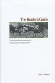 The Hunter's Game: Poachers and Conservationists in Twentieth-Century America
