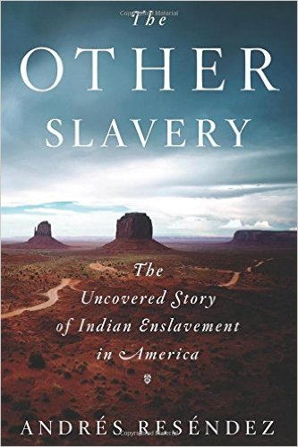 The Other Slavery: The Undercovered Story of Indian Enslavement in America